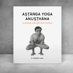 R. Sharath Jois: Az astanga jóga spirituális ösvénye